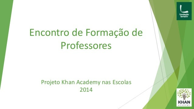 Encontro de Formação de Professores Projeto Khan Academy nas Escolas 2014