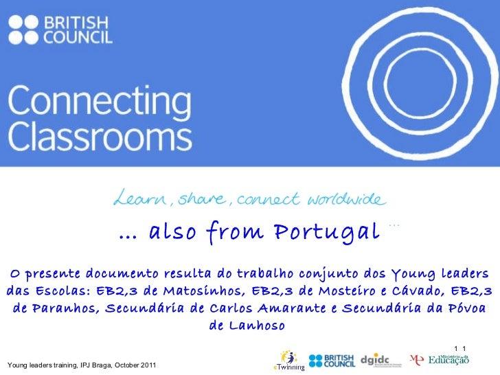 …  also from Portugal O presente documento resulta do trabalho conjunto dos Young leaders das Escolas: EB2,3 de Matosinhos...