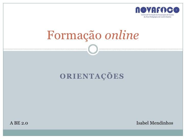 Formação online             ORIENTAÇÕESA BE 2.0                   Isabel Mendinhos