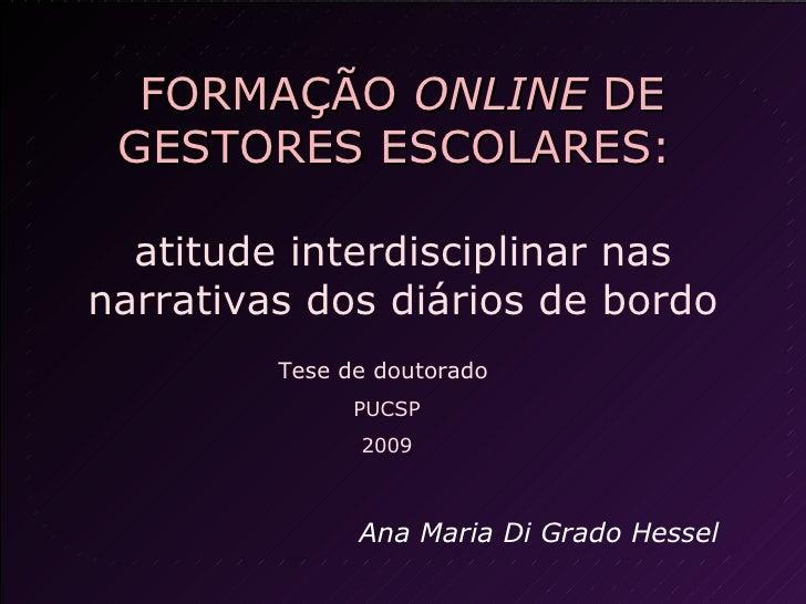 FORMAÇÃO  ONLINE  DE GESTORES ESCOLARES:   atitude interdisciplinar nas narrativas dos diários de bordo Ana Maria Di Grado...