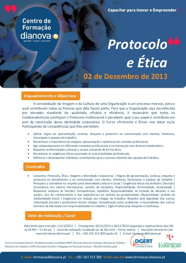 Protocolo e Ética 02 de Dezembro de 2013 Enquadramento e Objectivos A consolidação da Imagem e da Cultura de uma Organizaç...