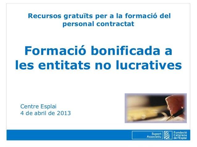 Recursos gratuïts per a la formació del          personal contractat  Formació bonificada ales entitats no lucrativesCentr...