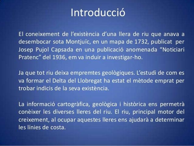Introducció El coneixement de l'existència d'una llera de riu que anava a desembocar sota Montjuïc, en un mapa de 1732, pu...