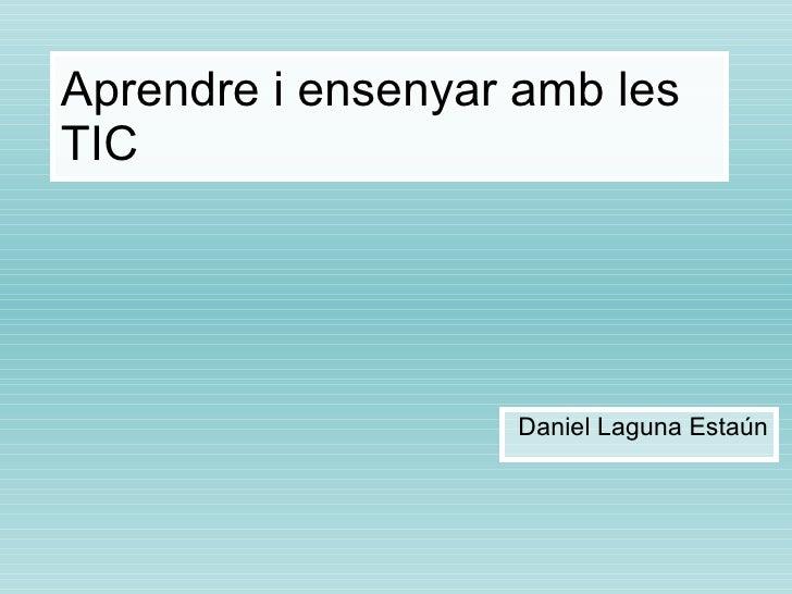 Aprendre i ensenyar amb les TIC Daniel Laguna Estaún