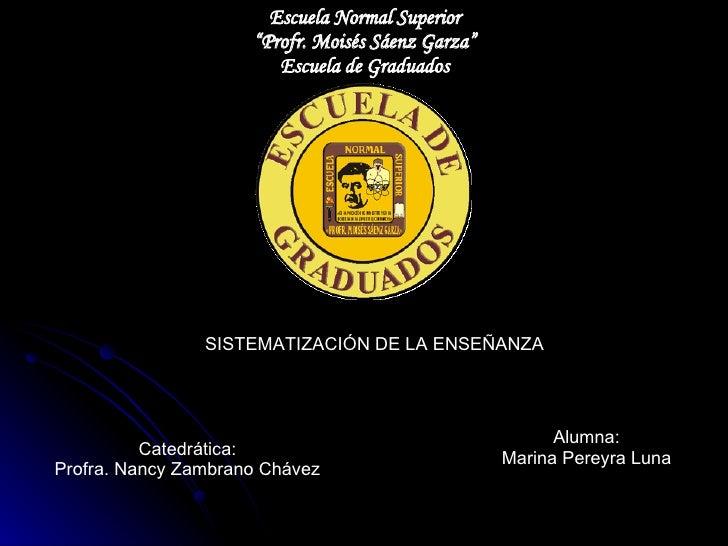 """Escuela Normal Superior """" Profr. Moisés Sáenz Garza"""" Escuela de Graduados SISTEMATIZACIÓN DE LA ENSEÑANZA Catedrática: Pro..."""
