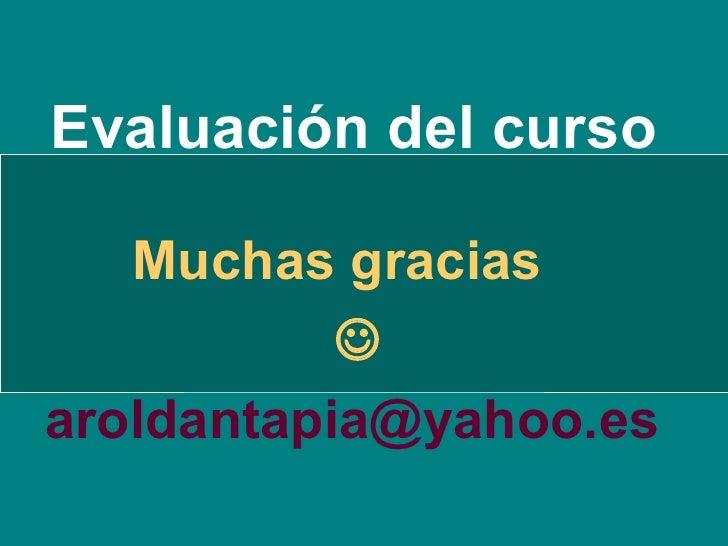 Evaluación del curso Muchas gracias   [email_address]