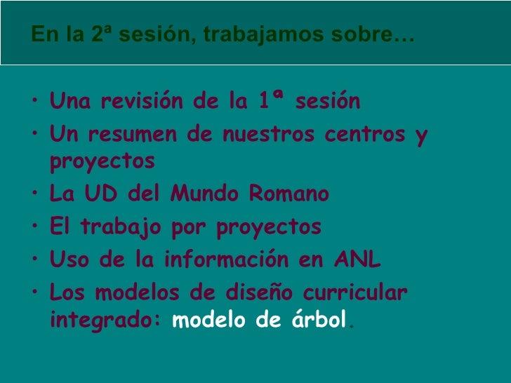En la 2ª sesión, trabajamos sobre… <ul><li>Una revisión de la 1ª sesión </li></ul><ul><li>Un resumen de nuestros centros y...