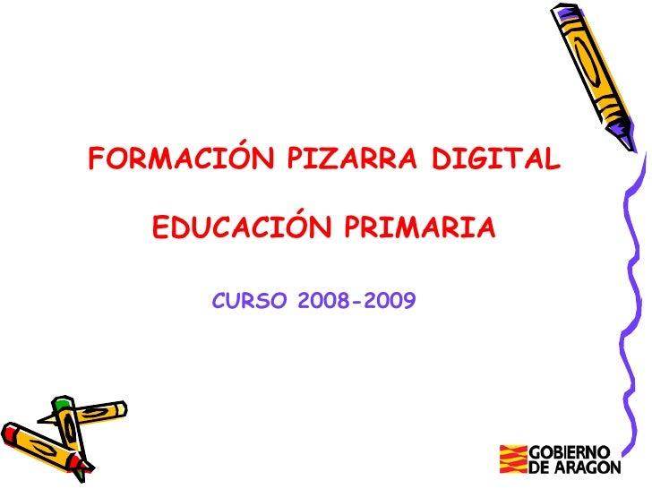 FORMACIÓN PIZARRA DIGITAL EDUCACIÓN PRIMARIA CURSO 2008-2009