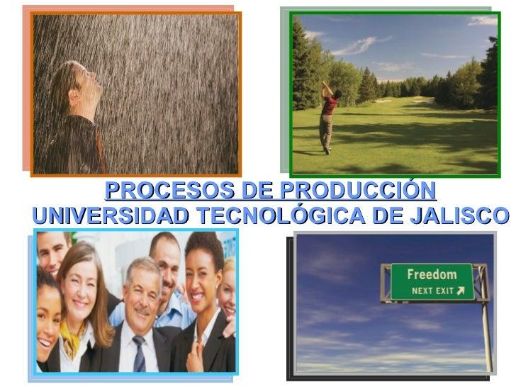 PROCESOS DE PRODUCCIÓN UNIVERSIDAD TECNOLÓGICA DE JALISCO ETICA Y VALORES ACTIVIDADES ECONÓMICAS  & SOCIEDAD RESPONSABILID...