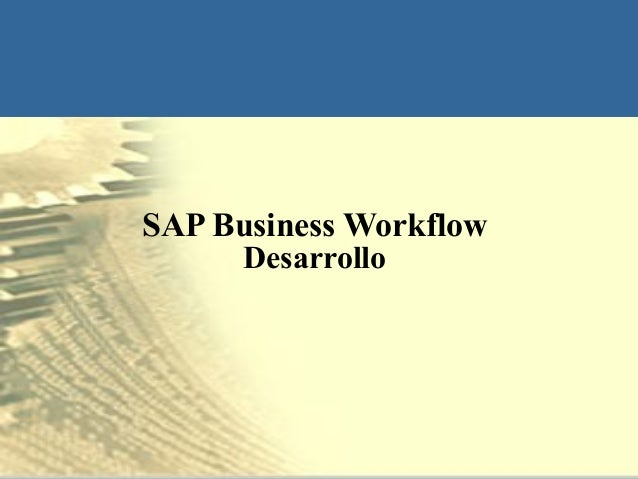 SAP Business Workflow      Desarrollo        March 2, 2013