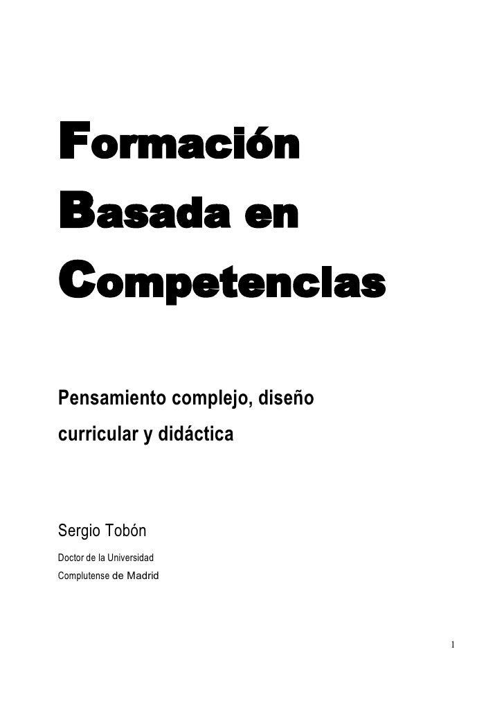 FormaciÄnBasada enCompetenciasPensamiento complejo, diseÄocurricular y didÅcticaSergio TobÄnDoctor de la UniversidadComplu...