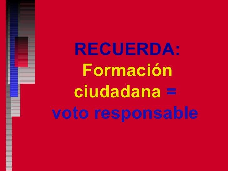 RECUERDA: Formación ciudadana  =  voto responsable