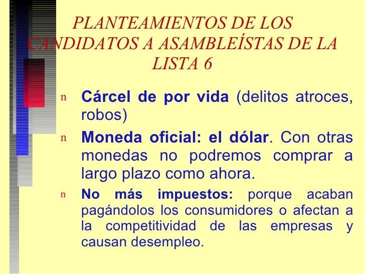 PLANTEAMIENTOS DE LOS CANDIDATOS A ASAMBLEÍSTAS DE LA LISTA 6 <ul><li>Cárcel de por vida  (delitos atroces, robos) </li></...