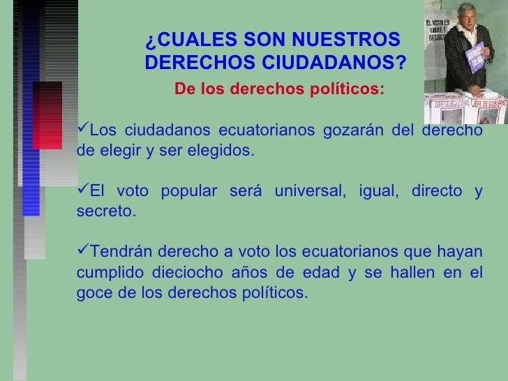 <ul><li>De los derechos políticos: </li></ul><ul><li>Los ciudadanos ecuatorianos gozarán del derecho de elegir y ser elegi...