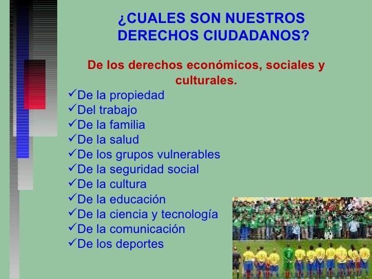 ¿CUALES SON NUESTROS  DERECHOS CIUDADANOS? <ul><li>De los derechos económicos, sociales y culturales. </li></ul><ul><li>De...