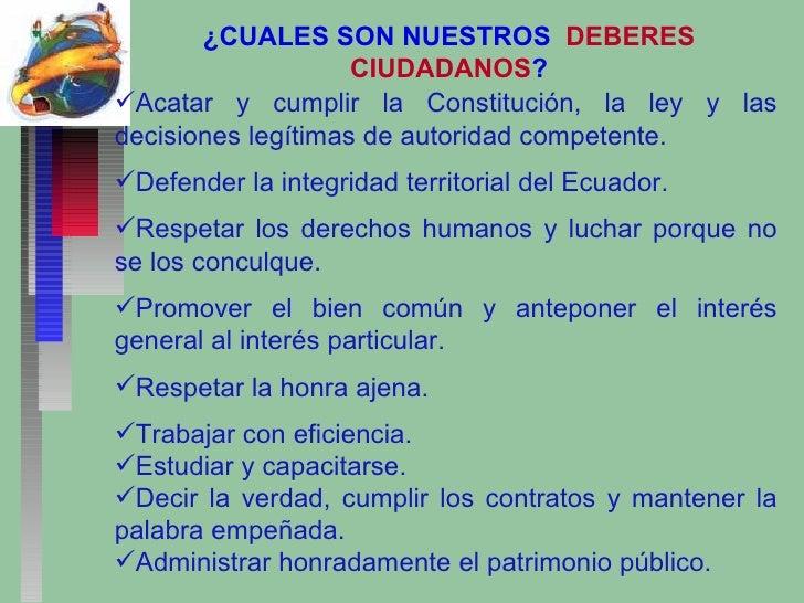 ¿CUALES SON NUESTROS  DEBERES CIUDADANOS ? <ul><li>Acatar y cumplir la Constitución, la ley y las decisiones legítimas de ...