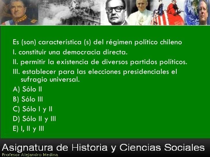 Dadas las condiciones del régimen político que impera en Chile,     los Partidos Políticos debenI. participar de un sistem...