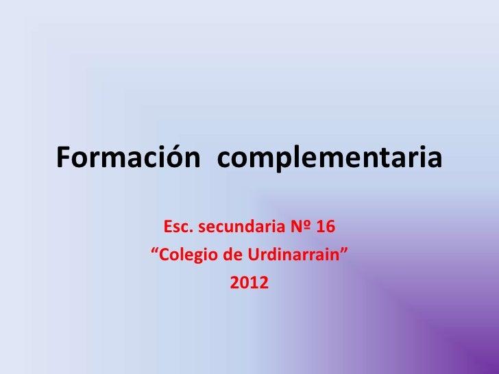 "Formación complementaria      Esc. secundaria Nº 16     ""Colegio de Urdinarrain""               2012"