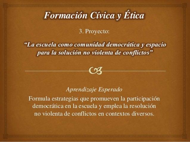 3. Proyecto: Formación Cívica y Ética Aprendizaje Esperado Formula estrategias que promueven la participación democrática ...