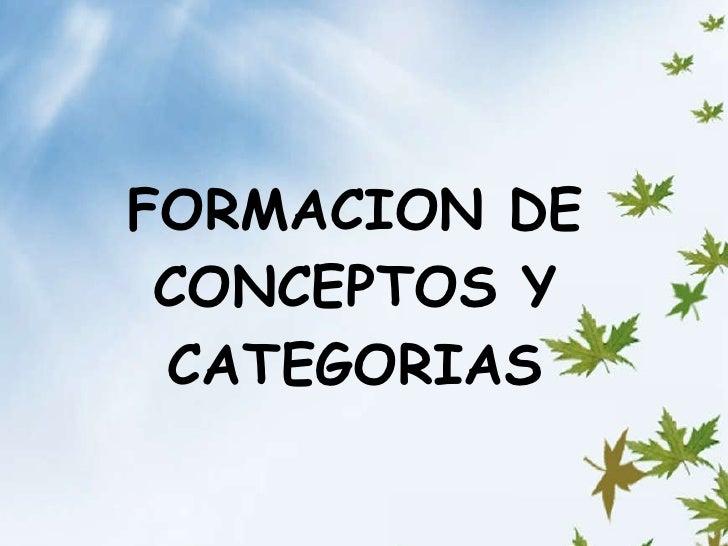 FORMACION DE CONCEPTOS Y CATEGORIAS