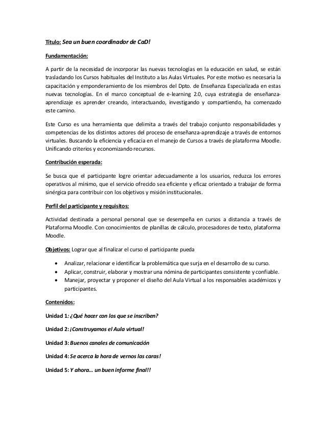 Título: Sea un buen coordinador de CaD! Fundamentación: A partir de la necesidad de incorporar las nuevas tecnologías en l...