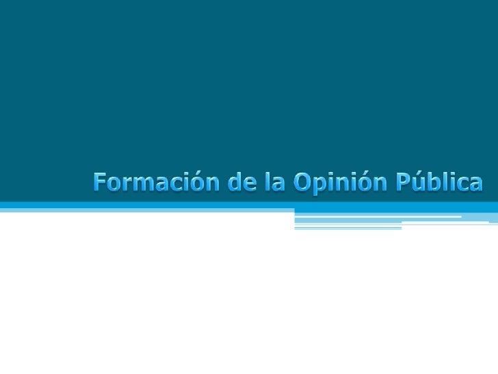 Formación de la Opinión Pública<br />