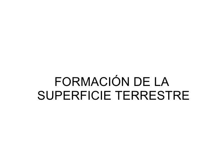 FORMACIÓN DE LA  SUPERFICIE TERRESTRE