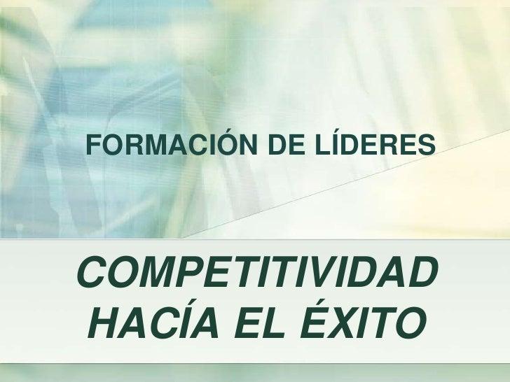 FORMACIÓN DE LÍDERESCOMPETITIVIDADHACÍA EL ÉXITO