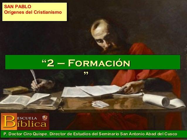 """""""""""2 – Formación2 – Formación """""""" P. Doctor Ciro Quispe. Director de Estudios del Seminario San Antonio Abad del CuscoP. Doc..."""