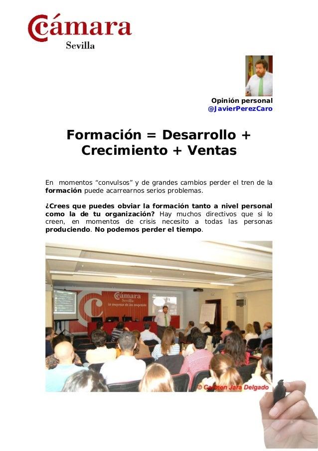 Opinión personal                                              @JavierPerezCaro     Formación = Desarrollo +       Crecimie...