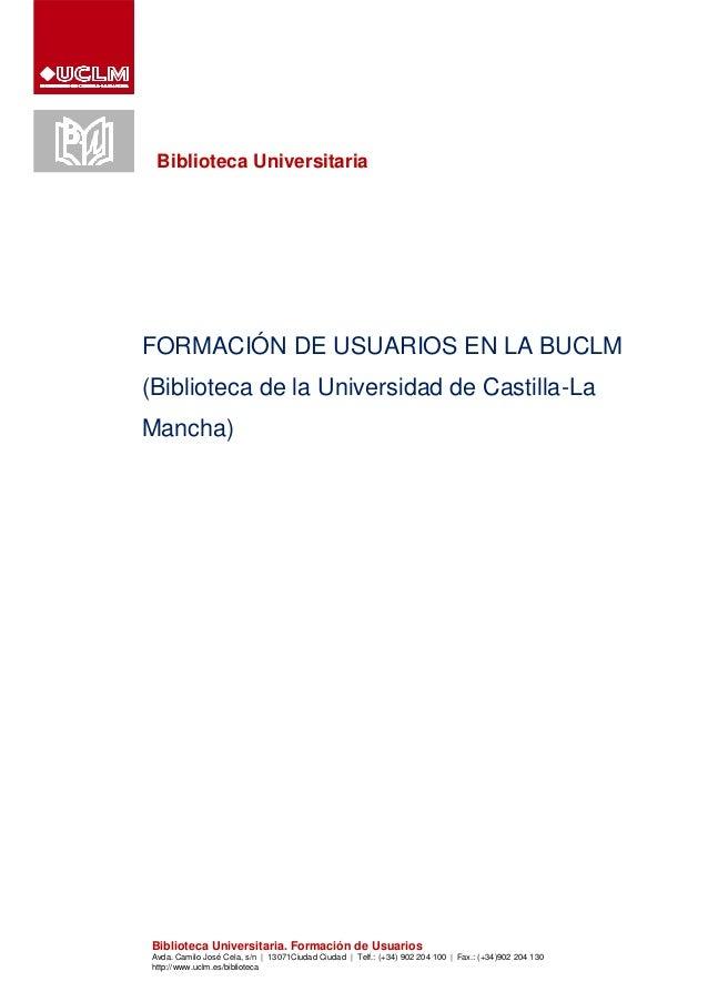 Biblioteca Universitaria  FORMACIÓN DE USUARIOS EN LA BUCLM (Biblioteca de la Universidad de Castilla-La Mancha)  Bibliote...