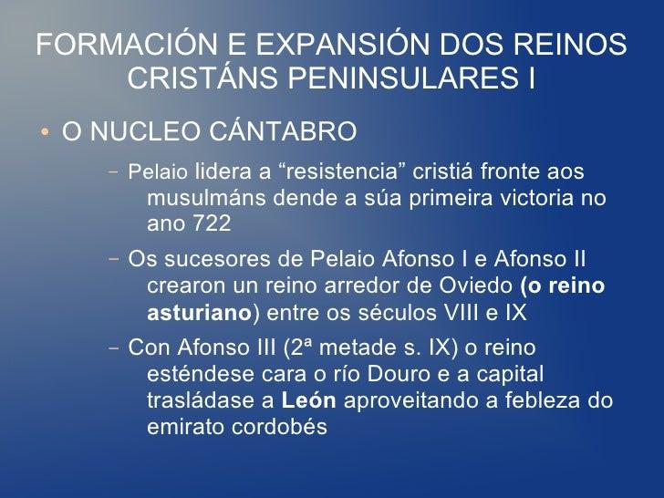 """FORMACIÓN E EXPANSIÓN DOS REINOS    CRISTÁNS PENINSULARES I●   O NUCLEO CÁNTABRO      –   Pelaio lidera a """"resistencia"""" cr..."""