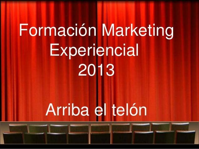 """Formación Marketing   Experiencial       2013   Quizás sea el momento de """"tirarse"""" al Arteting   Arriba el telón"""