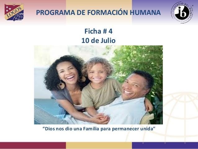 """PROGRAMA DE FORMACIÓN HUMANA Ficha # 4 10 de Julio """"Dios nos dio una Familia para permanecer unida"""""""