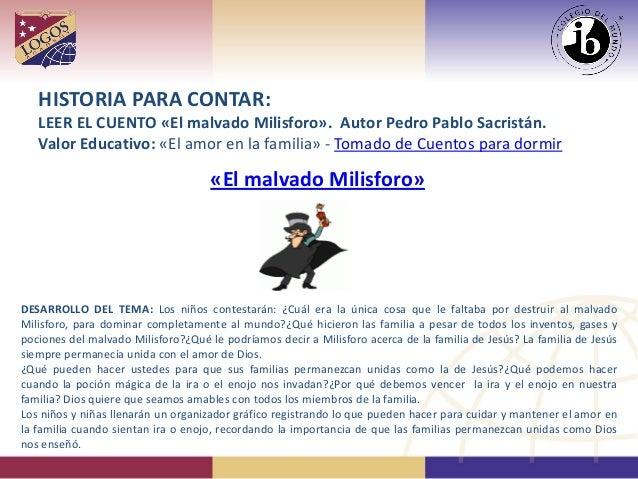 HISTORIA PARA CONTAR: LEER EL CUENTO «El malvado Milisforo». Autor Pedro Pablo Sacristán. Valor Educativo: «El amor en la ...