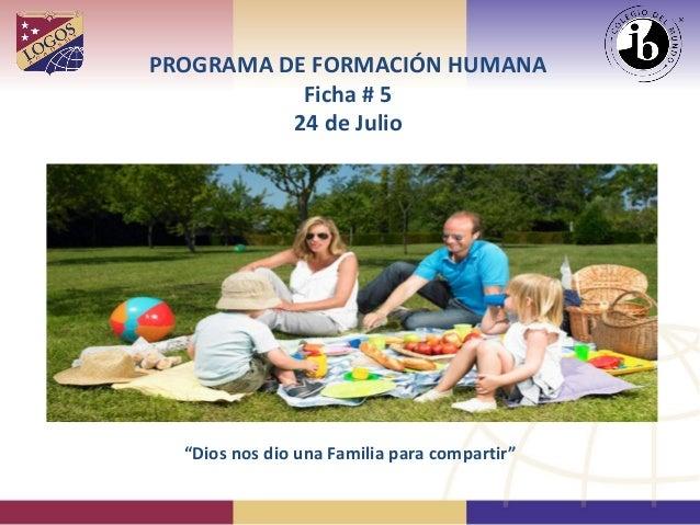 """PROGRAMA DE FORMACIÓN HUMANA Ficha # 5 24 de Julio """"Dios nos dio una Familia para compartir"""""""