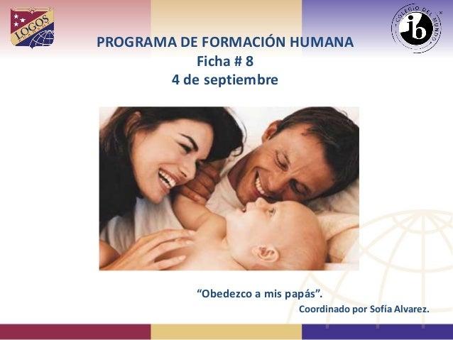 """PROGRAMA DE FORMACIÓN HUMANA Ficha # 8 4 de septiembre  """"Obedezco a mis papás"""".  Coordinado por Sofía Alvarez."""