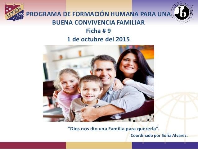"""PROGRAMA DE FORMACIÓN HUMANA PARA UNA BUENA CONVIVENCIA FAMILIAR Ficha # 9 1 de octubre del 2015 """"Dios nos dio una Familia..."""