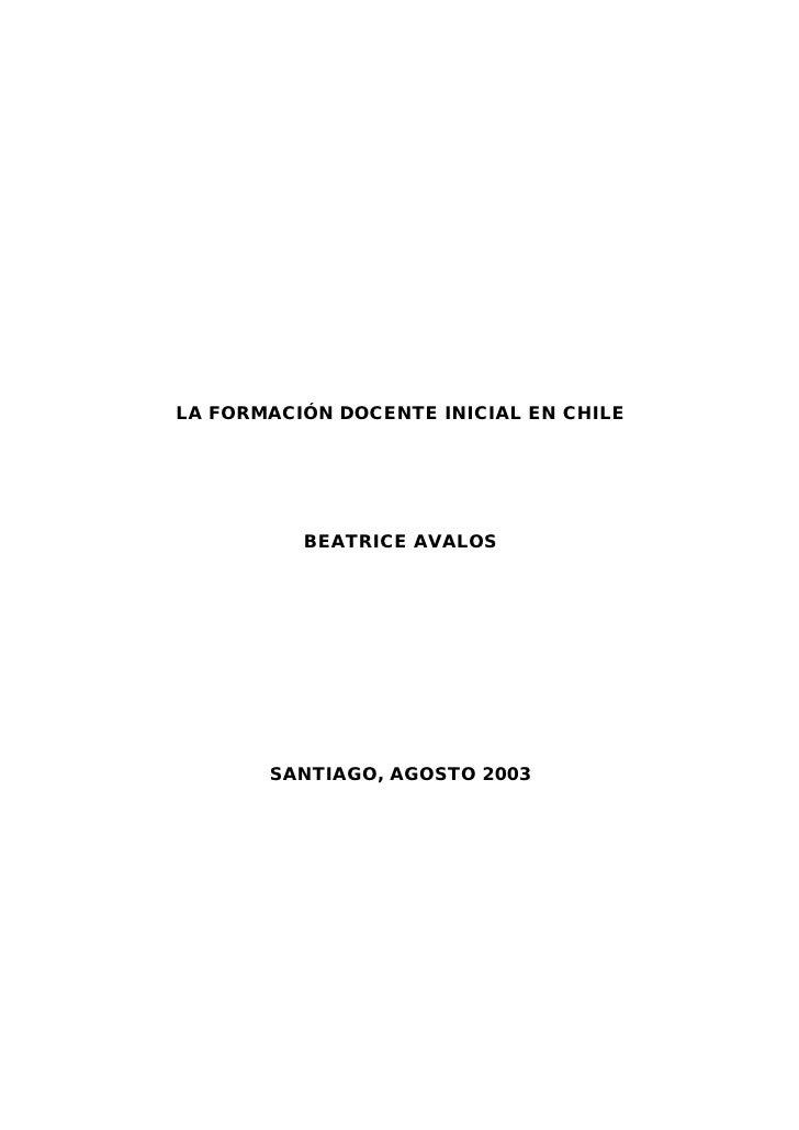 LA FORMACIÓ N DOCENTE INICIAL EN CHILE          BEATRICE AVALOS       SANTIAGO, AGOSTO 2003