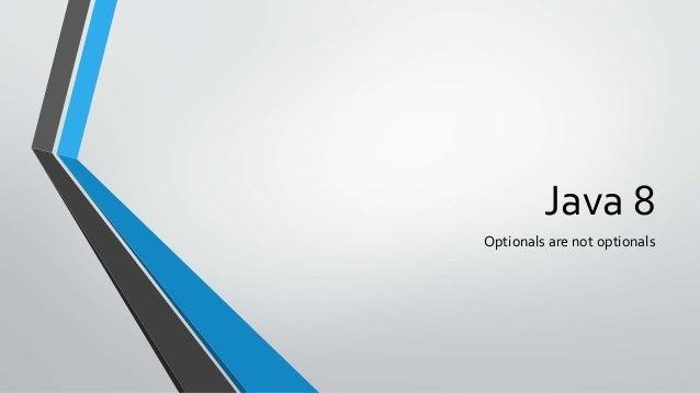 Java 8 Optionals are not optionals