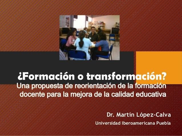 ¿Formación o transformación? Una propuesta de reorientación de la formación docente para la mejora de la calidad educativa...