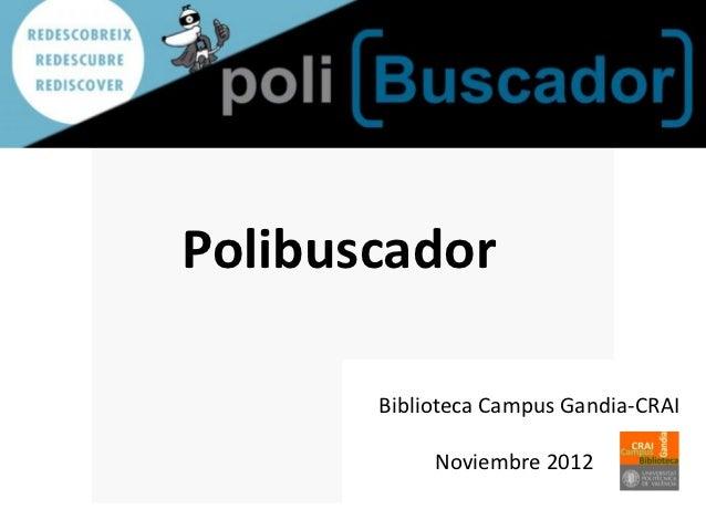 Polibuscador       Biblioteca Campus Gandia-CRAI            Noviembre 2012