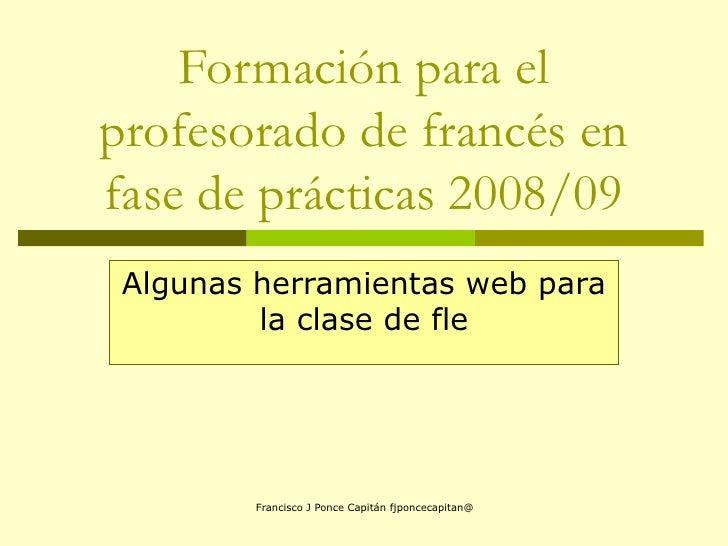 Formación para el profesorado de francés en fase de prácticas 2008/09 Algunas herramientas web para la clase de fle