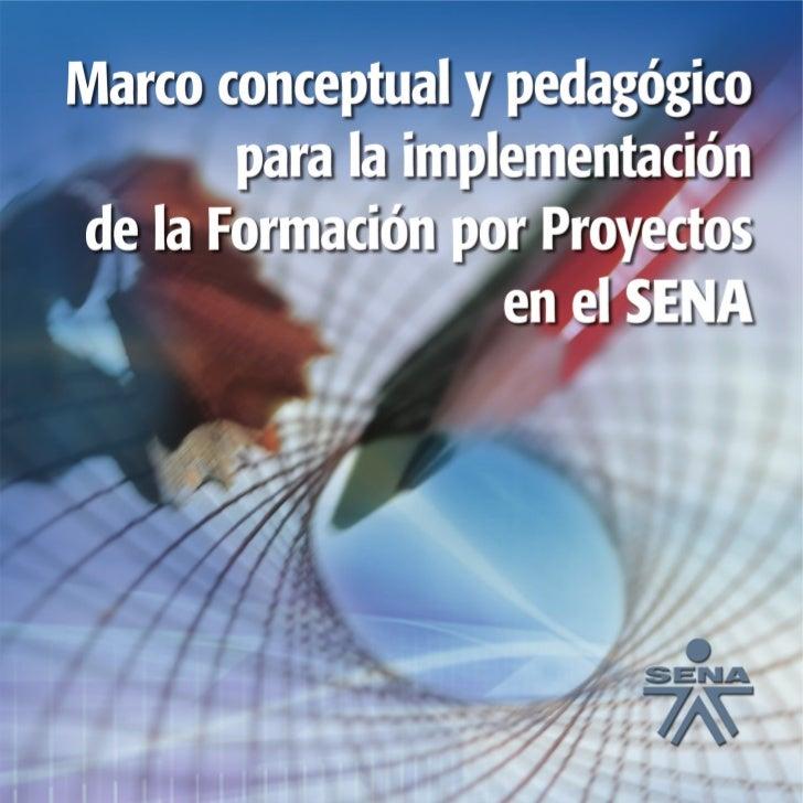 Marco conceptual y pedagógico        para la implementación de la Formación por Proyectos                    en el SENA