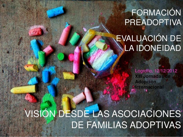 FORMACIÓN                   PREADOPTIVA                 EVALUACIÓN DE                   LA IDONEIDAD                     L...