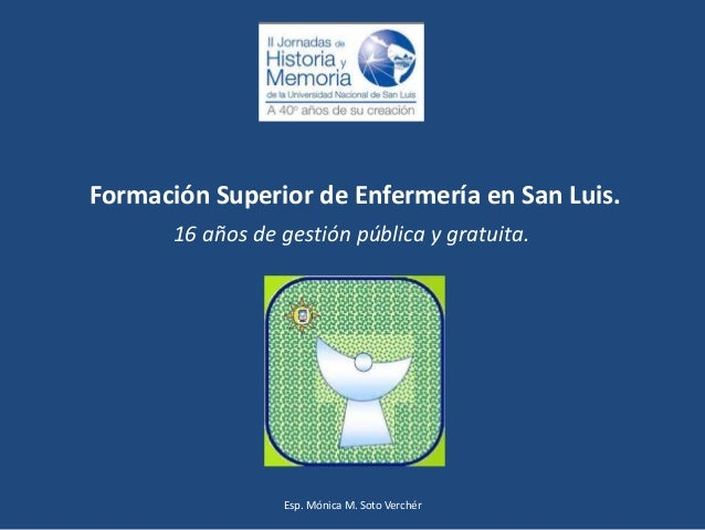 Formación Superior de Enfermería en San Luis. 16 años de gestión pública y gratuita. Esp. Mónica M. Soto Verchér