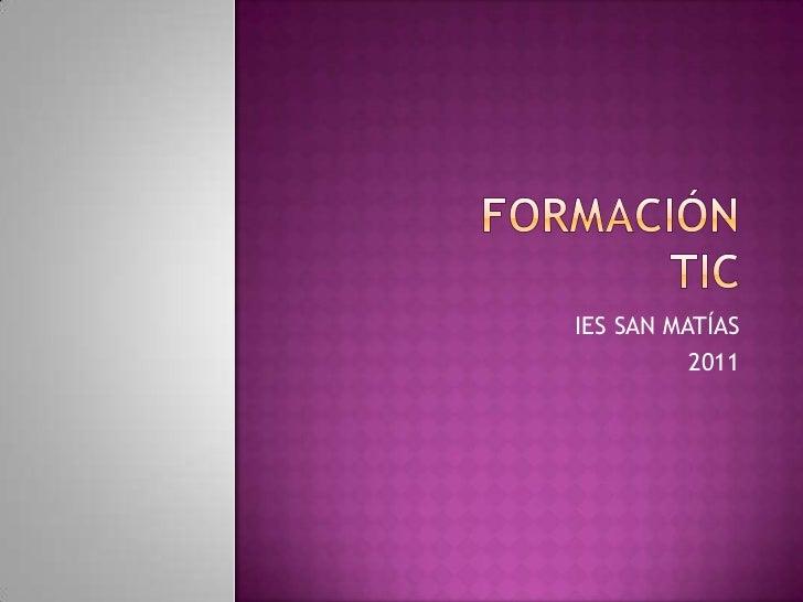 Formación TIC<br />IES SAN MATÍAS<br />2011<br />