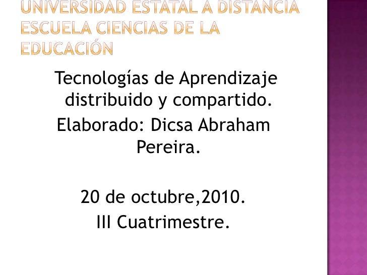 Universidad Estatal a DistanciaEscuela Ciencias de la Educación<br /> Tecnologías de Aprendizaje distribuido y compartido....