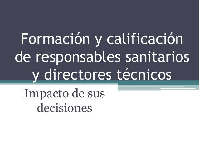 Formación y calificación de responsables sanitarios y directores técnicos Impacto de sus decisiones