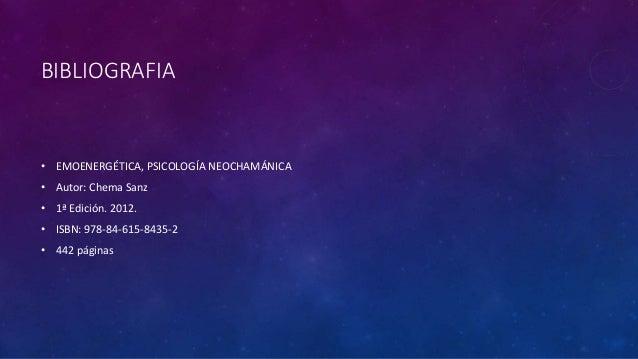 BIBLIOGRAFIA • EMOENERGÉTICA, PSICOLOGÍA NEOCHAMÁNICA • Autor: Chema Sanz • 1ª Edición. 2012. • ISBN: 978-84-615-8435-2 • ...